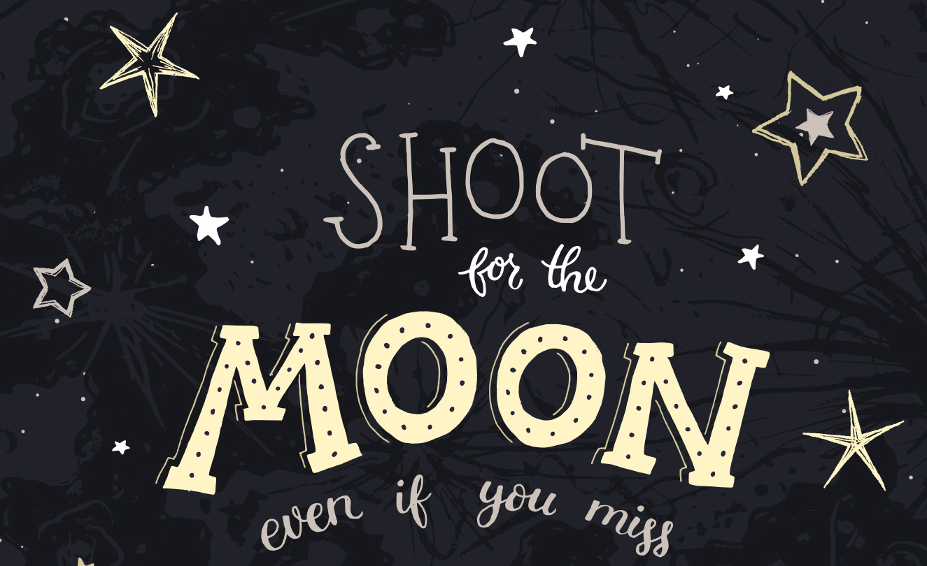 Text Shoot for the moon even if you miss.